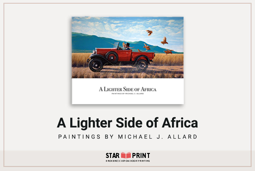 A Lighter Side of Africa is a sample of the high-quality art books we print. The author and painter are in England. We print for galleries in New York and San Francisco too.