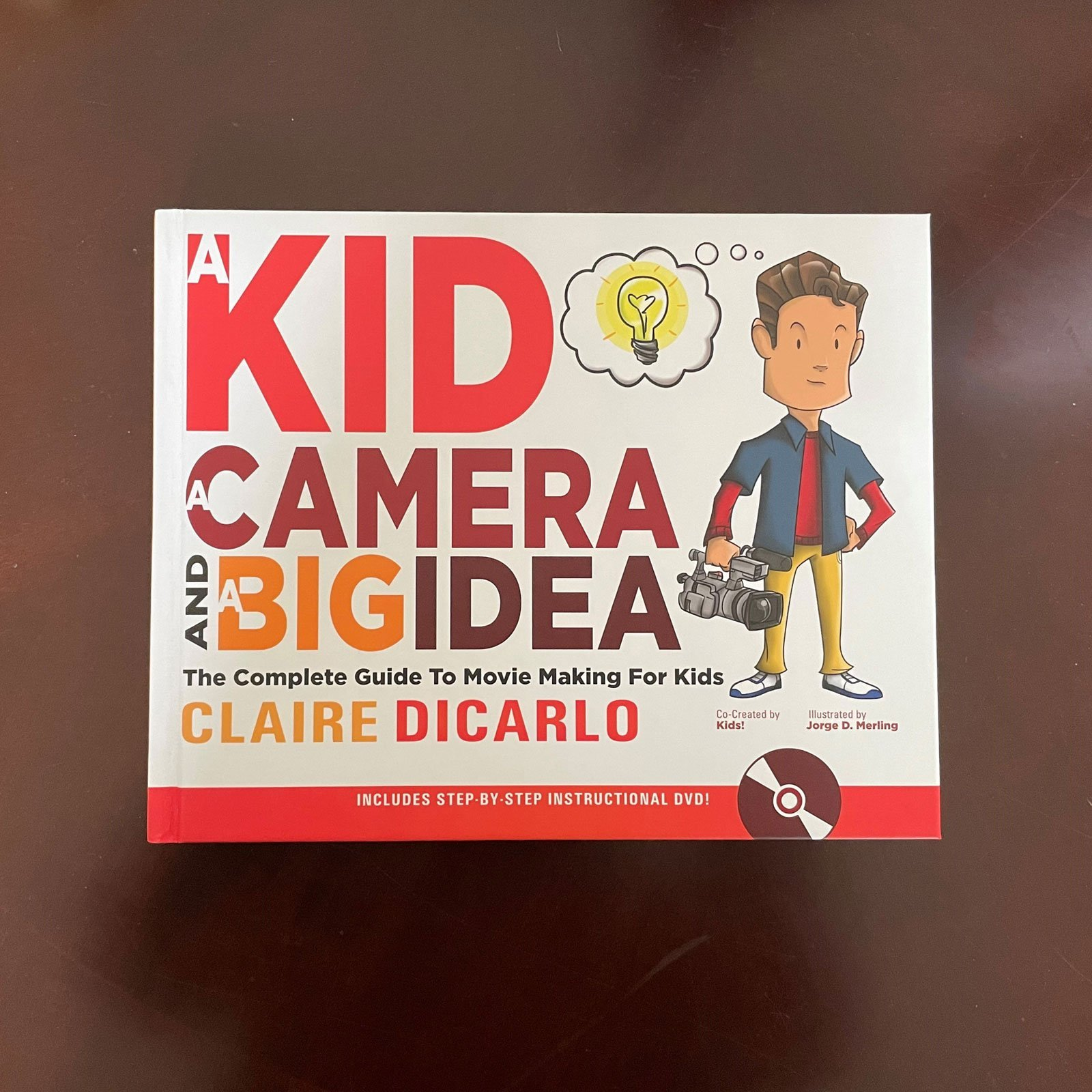 A Kid a Camera and a Big Idea: The Complete Guide to Movie Making for Kids, by Claire Dicarlo.